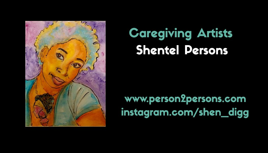 Caregiving Artists: Shentel Persons
