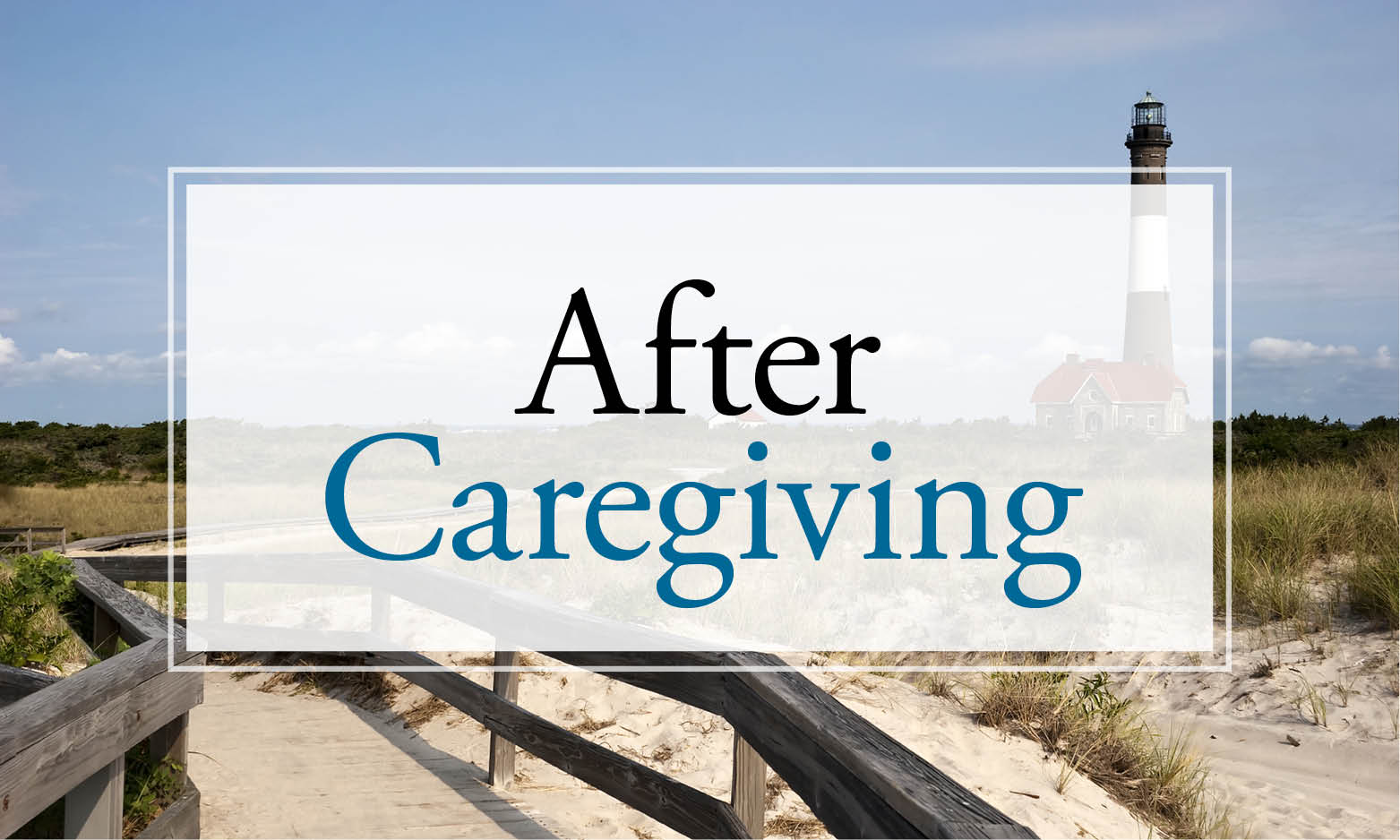 Life after caregiving