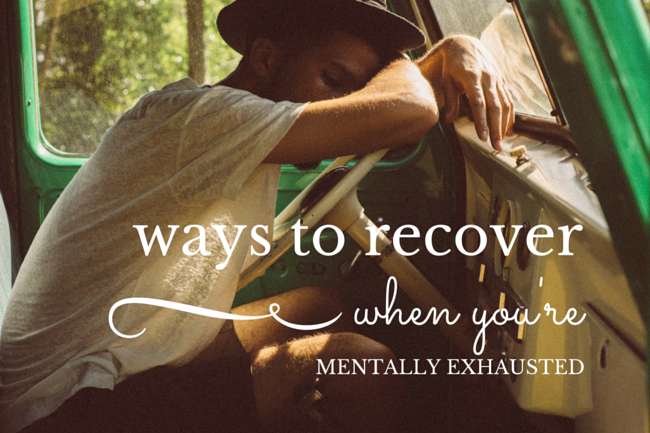 7 ways to recover when you're mentally exhausted